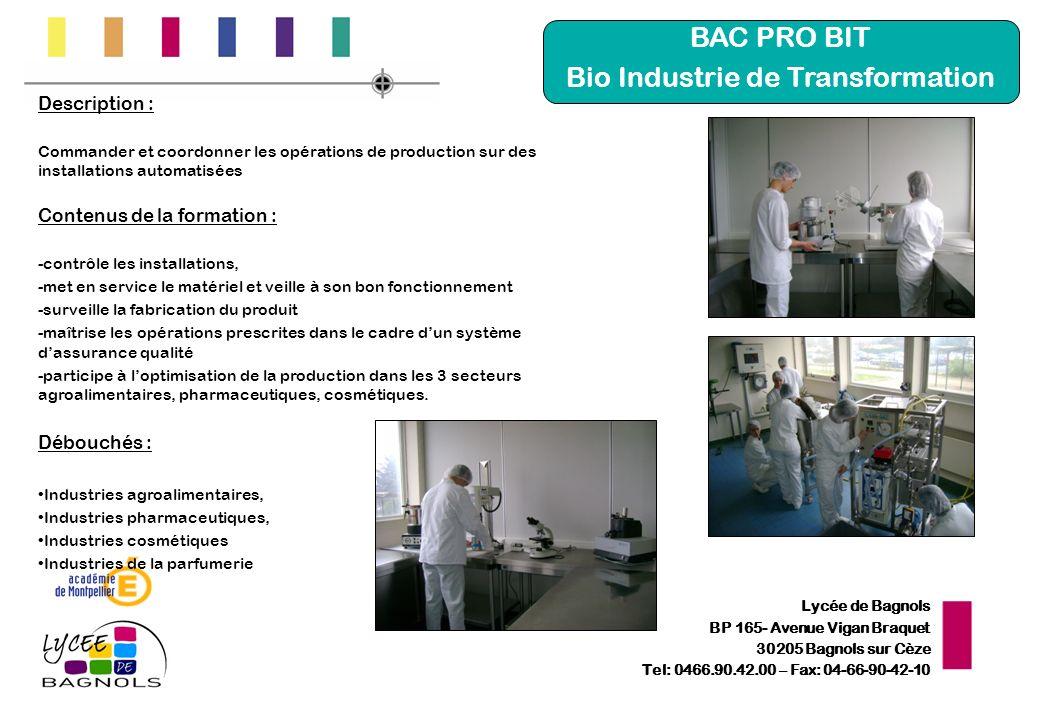Lycée de Bagnols BP 165- Avenue Vigan Braquet 30205 Bagnols sur Cèze Tel: 0466.90.42.00 – Fax: 04-66-90-42-10 BAC PRO BIT Bio Industrie de Transformat