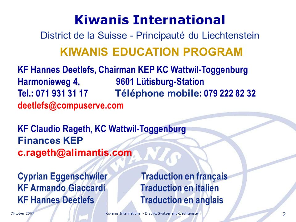 Oktober 2007Kiwanis International - District Switzerland-Liechtenstein 2 KF Hannes Deetlefs, Chairman KEP KC Wattwil-Toggenburg Harmonieweg 4, 9601 Lü