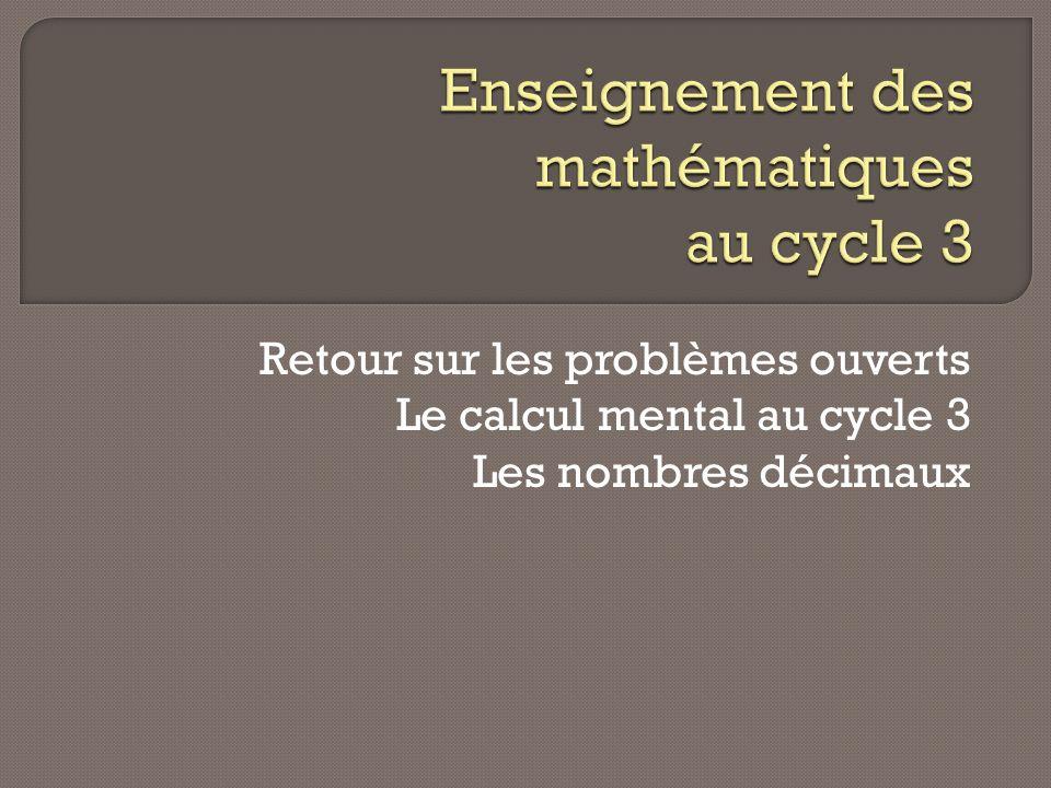 Retour sur les problèmes ouverts Le calcul mental au cycle 3 Les nombres décimaux