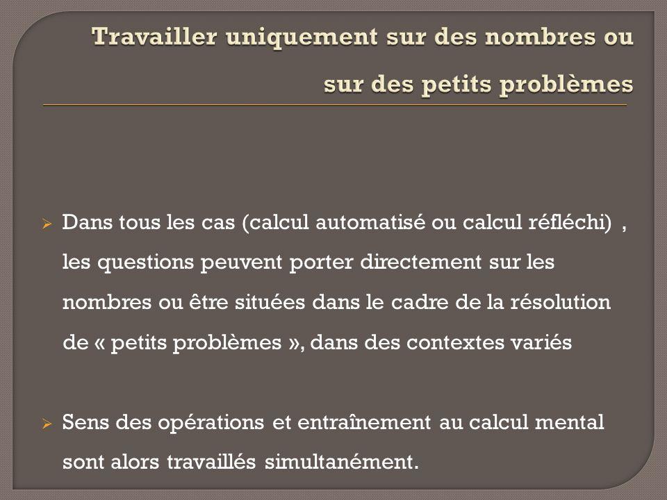 Dans tous les cas (calcul automatisé ou calcul réfléchi), les questions peuvent porter directement sur les nombres ou être situées dans le cadre de la