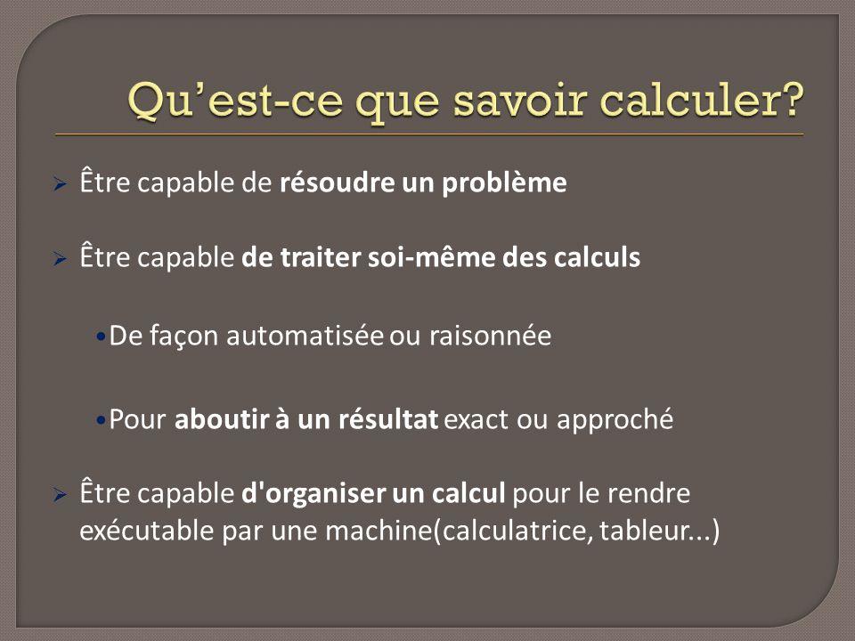 Être capable de résoudre un problème Être capable de traiter soi-même des calculs De façon automatisée ou raisonnée Pour aboutir à un résultat exact o