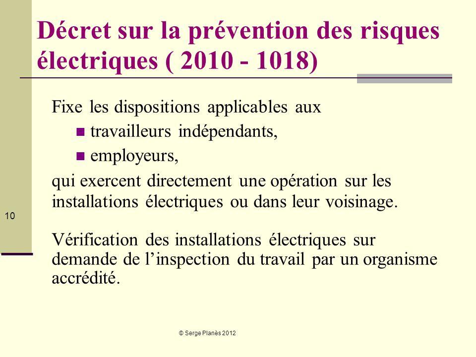 © Serge Planès 2012 10 Décret sur la prévention des risques électriques ( 2010 - 1018) Fixe les dispositions applicables aux travailleurs indépendants