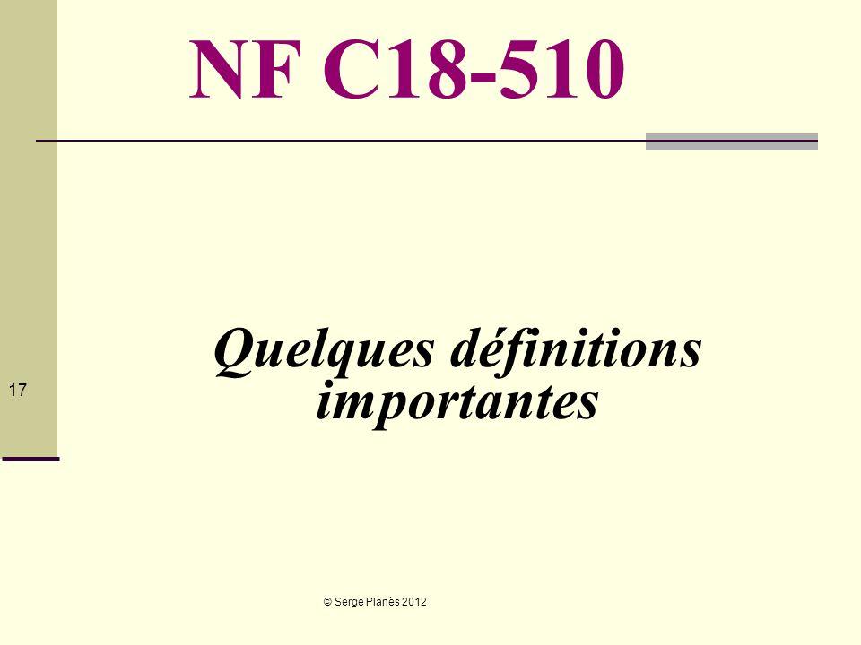 © Serge Planès 2012 17 Quelques définitions importantes NF C18-510