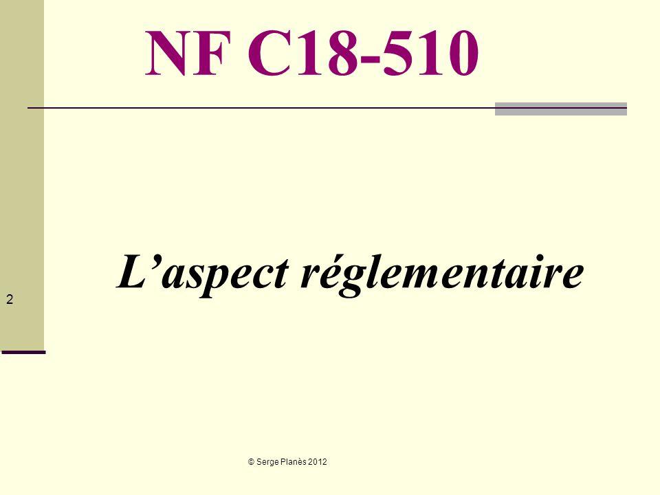 © Serge Planès 2012 2 Laspect réglementaire NF C18-510