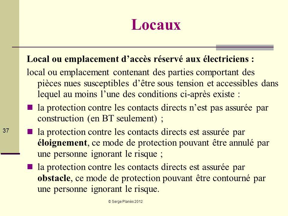 © Serge Planès 2012 37 Locaux Local ou emplacement daccès réservé aux électriciens : local ou emplacement contenant des parties comportant des pièces