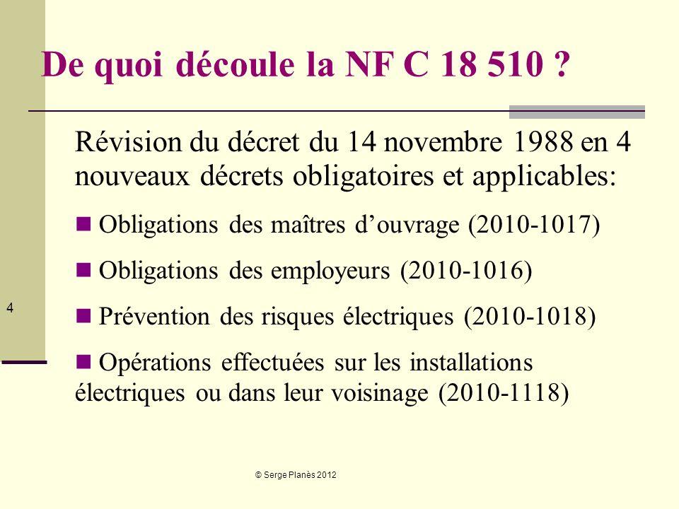 © Serge Planès 2012 4 De quoi découle la NF C 18 510 ? Révision du décret du 14 novembre 1988 en 4 nouveaux décrets obligatoires et applicables: Oblig