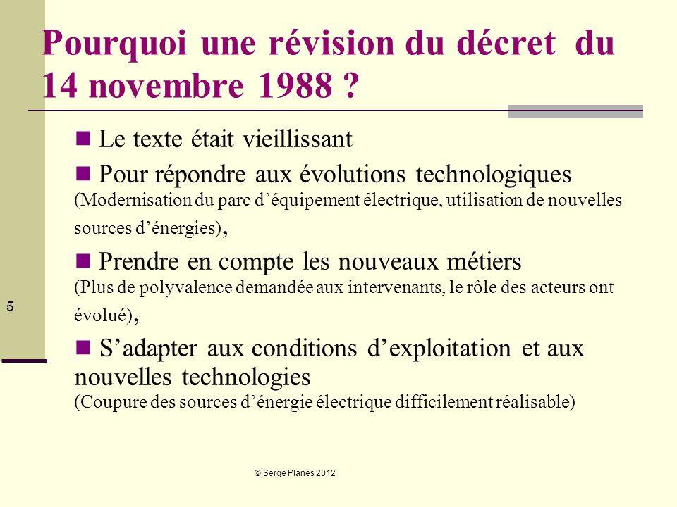 © Serge Planès 2012 5 Pourquoi une révision du décret du 14 novembre 1988 ? Le texte était vieillissant Pour répondre aux évolutions technologiques (M