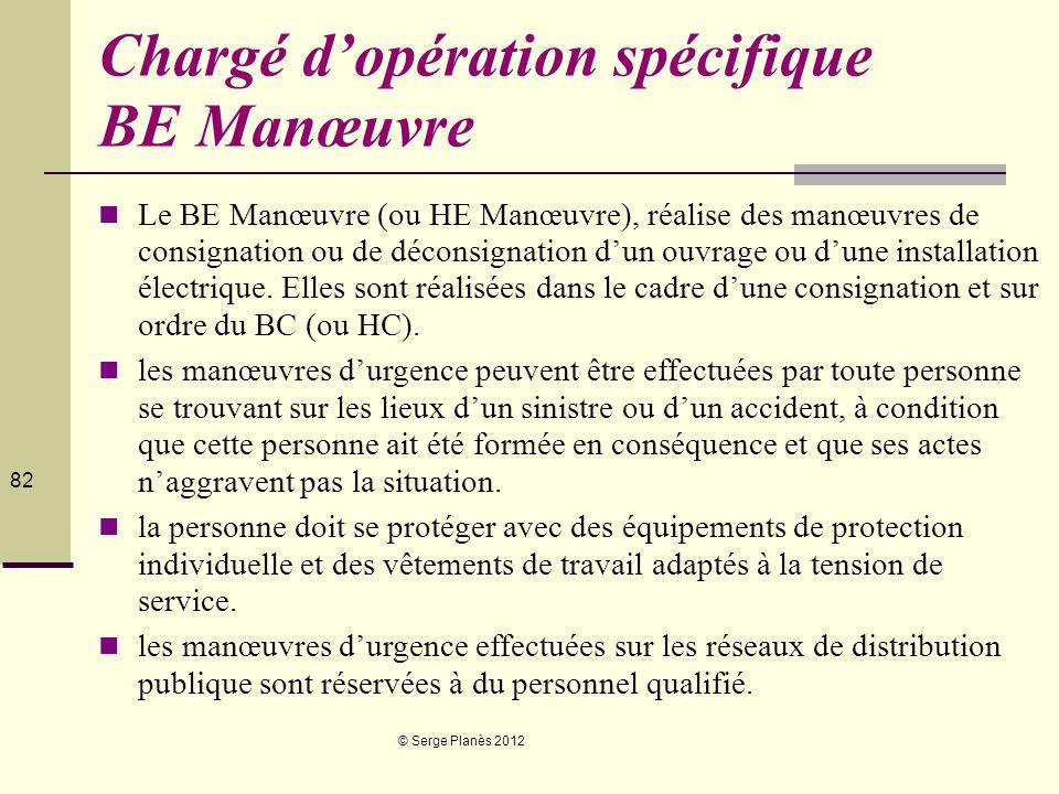 © Serge Planès 2012 82 Chargé dopération spécifique BE Manœuvre Le BE Manœuvre (ou HE Manœuvre), réalise des manœuvres de consignation ou de déconsign