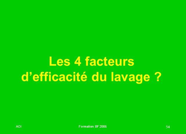 AOIFormation BF 2005 54 Les 4 facteurs defficacité du lavage ?