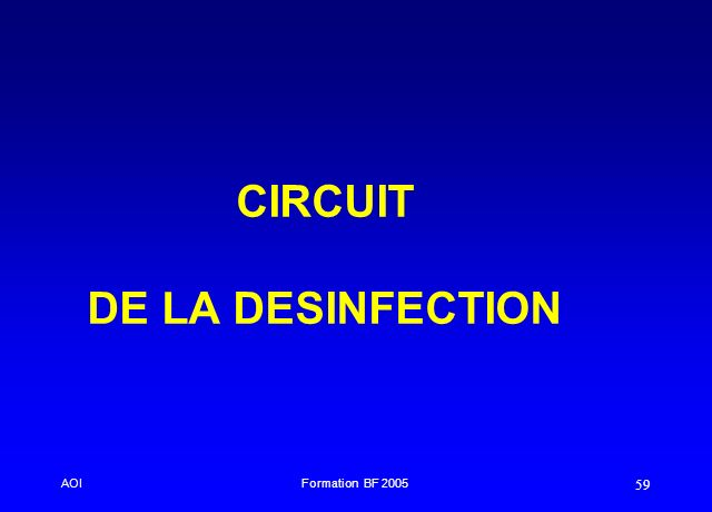AOIFormation BF 2005 59 CIRCUIT DE LA DESINFECTION