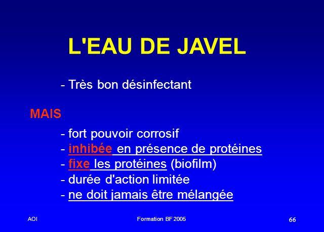 AOIFormation BF 2005 66 L'EAU DE JAVEL - Très bon désinfectant MAIS - fort pouvoir corrosif - inhibée en présence de protéines - fixe les protéines (b
