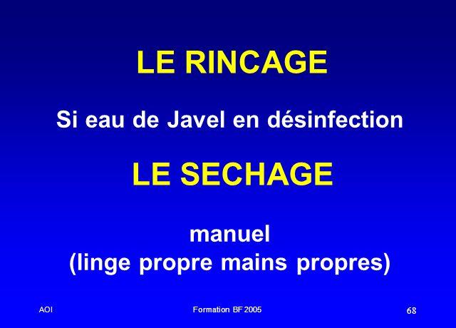 AOIFormation BF 2005 68 LE SECHAGE Si eau de Javel en désinfection manuel (linge propre mains propres) LE RINCAGE
