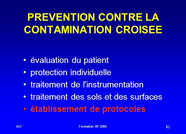 AOIFormation BF 2005 82 PREVENTION CONTRE LA CONTAMINATION CROISEE évaluation du patient protection individuelle traitement de l'instrumentation trait