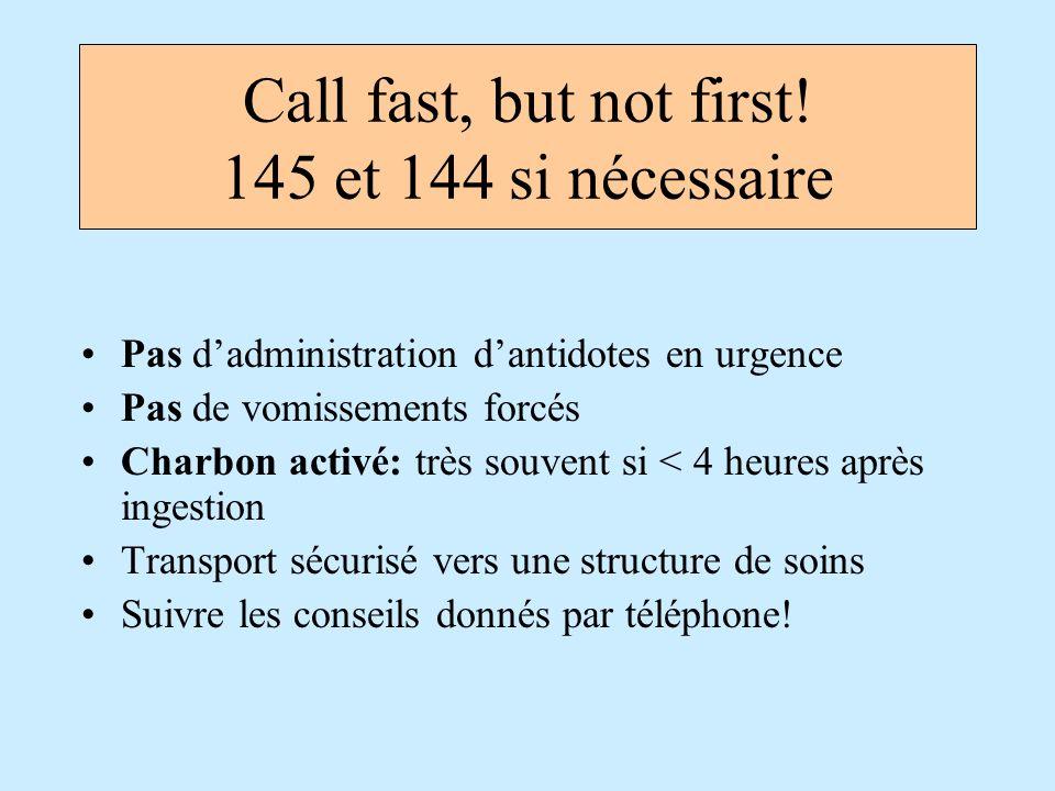 Call fast, but not first! 145 et 144 si nécessaire Pas dadministration dantidotes en urgence Pas de vomissements forcés Charbon activé: très souvent s