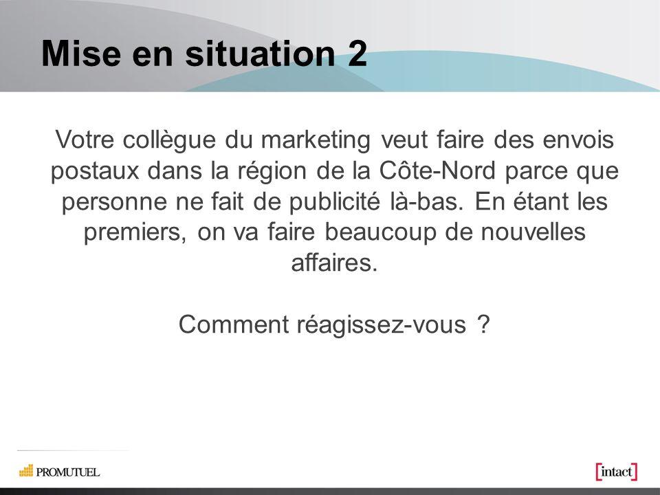 Mise en situation 2 Votre collègue du marketing veut faire des envois postaux dans la région de la Côte-Nord parce que personne ne fait de publicité là-bas.
