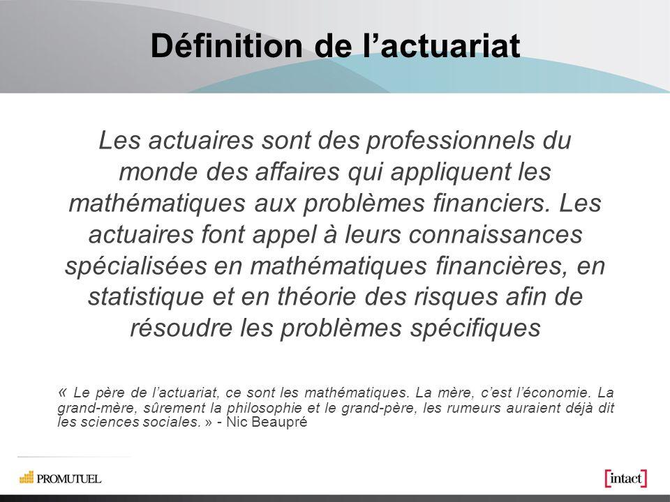 Définition de lactuariat Les actuaires sont des professionnels du monde des affaires qui appliquent les mathématiques aux problèmes financiers.