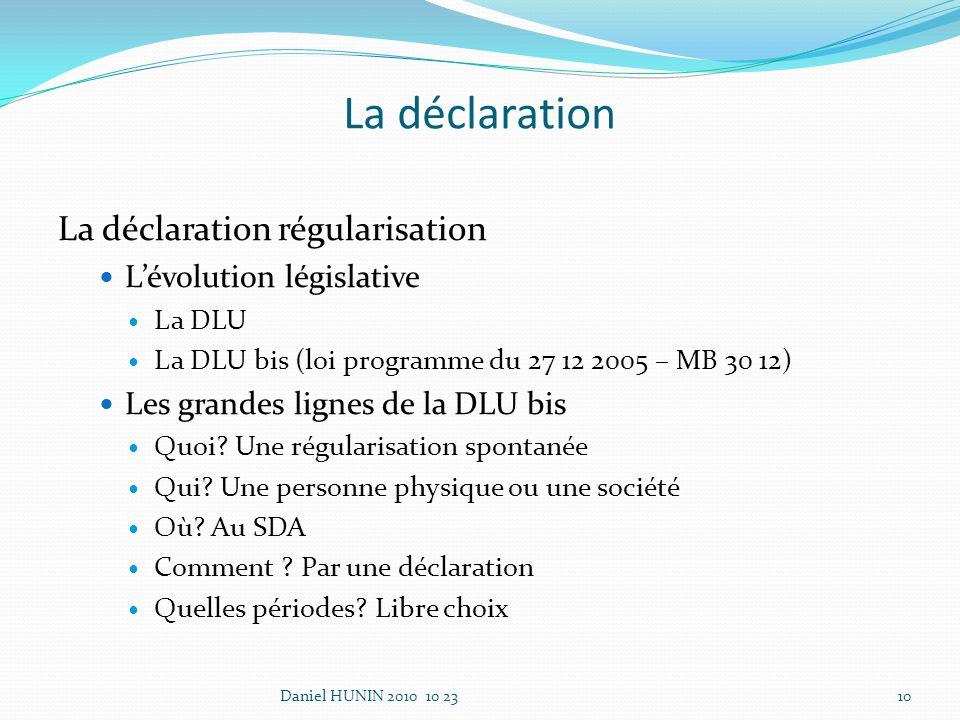 La déclaration La déclaration régularisation Lévolution législative La DLU La DLU bis (loi programme du 27 12 2005 – MB 30 12) Les grandes lignes de la DLU bis Quoi.