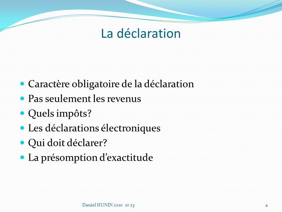 La déclaration Caractère obligatoire de la déclaration Pas seulement les revenus Quels impôts.