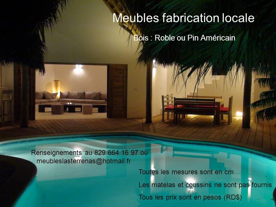 Fauteuils Sofa 2 places ( SR002): Acacia : 10.000 RD$ Pin : 14.000 RD$ Roble : 17.000 RD$ Sofa 3 places ( SR003): Acacia : 13.000 RD$ Pin : 18.000 RD$ Roble : 21.000 RD$ Les coussins ne sont pas fournis