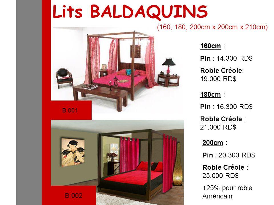 B 001 Lits BALDAQUINS (160, 180, 200cm x 200cm x 210cm) 160cm 160cm : Pin : 14.300 RD$ Roble Créole: 19.000 RD$ 180cm : Pin : 16.300 RD$ Roble Créole