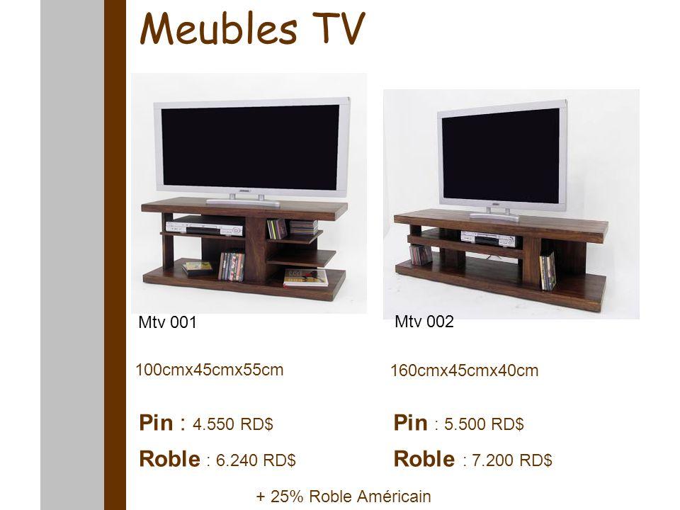Meubles TV 100cmx45cmx55cm 160cmx45cmx40cm Pin : 5.500 RD$ Roble : 7.200 RD$ Pin : 4.550 RD$ Roble : 6.240 RD$ Mtv 001 Mtv 002 + 25% Roble Américain