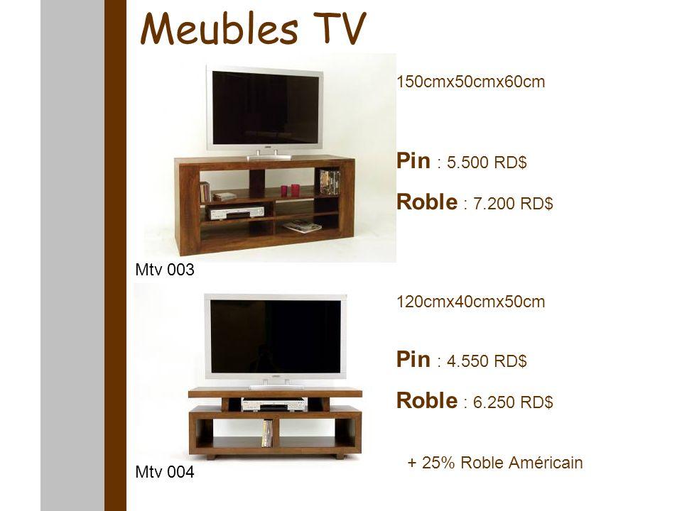 Meubles TV 150cmx50cmx60cm 120cmx40cmx50cm Pin : 5.500 RD$ Roble : 7.200 RD$ Pin : 4.550 RD$ Roble : 6.250 RD$ Mtv 003 Mtv 004 + 25% Roble Américain