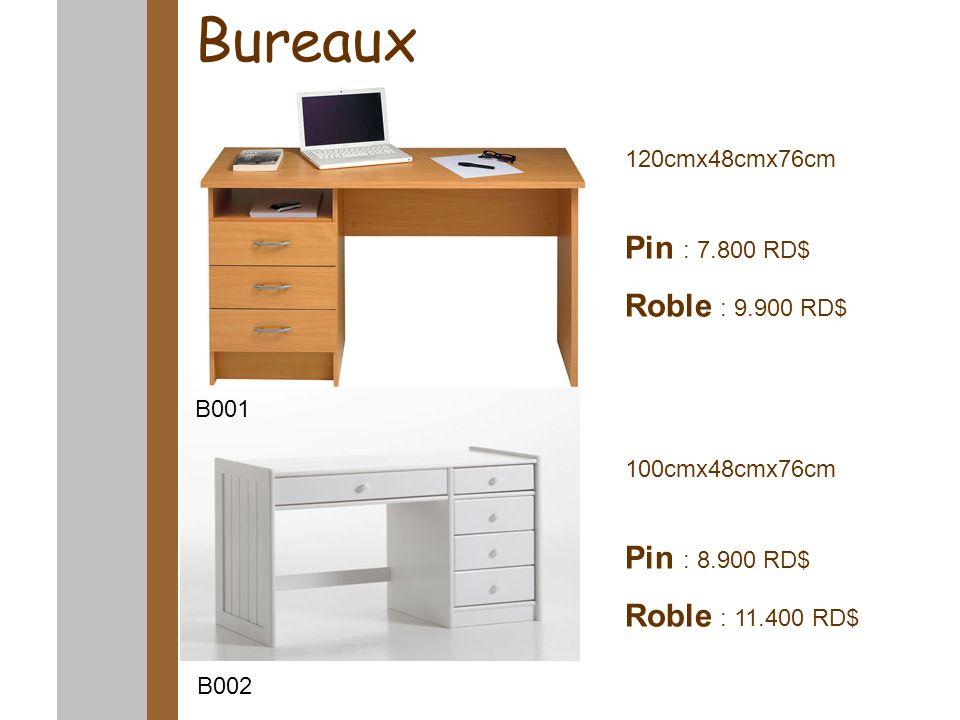 Bureaux Pin : 7.800 RD$ Roble : 9.900 RD$ Pin : 8.900 RD$ Roble : 11.400 RD$ B001 B002 100cmx48cmx76cm 120cmx48cmx76cm