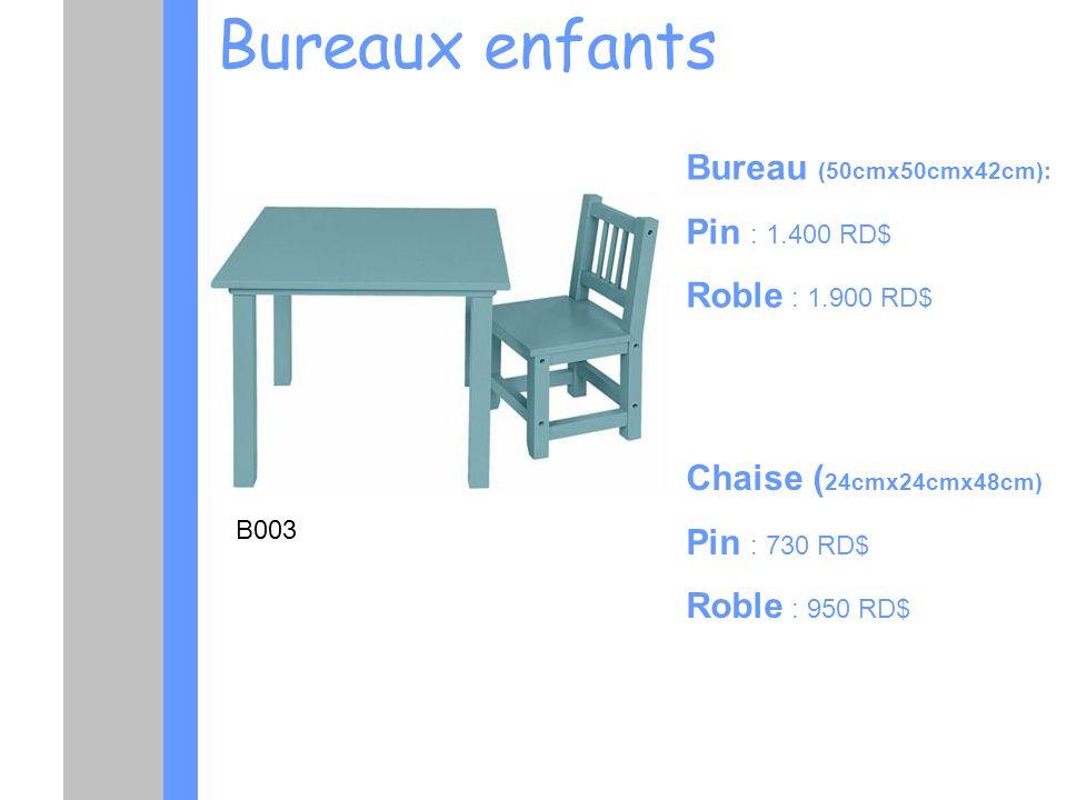 Bureaux enfants Bureau (50cmx50cmx42cm): Pin : 1.400 RD$ Roble : 1.900 RD$ Chaise ( 24cmx24cmx48cm) Pin : 730 RD$ Roble : 950 RD$ B003