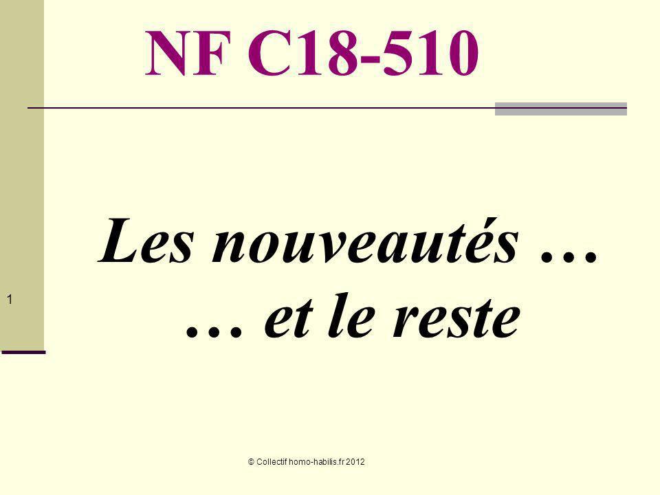 © Collectif homo-habilis.fr 2012 1 Les nouveautés … … et le reste NF C18-510