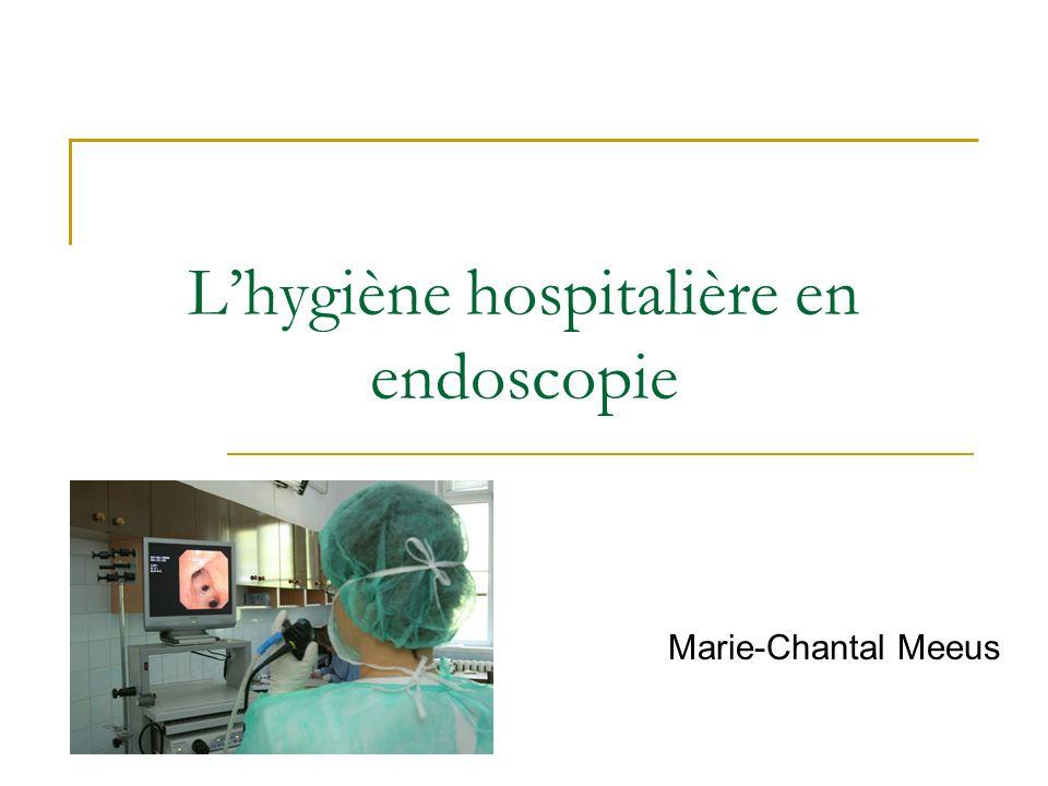Lhygiène hospitalière en endoscopie Marie-Chantal Meeus