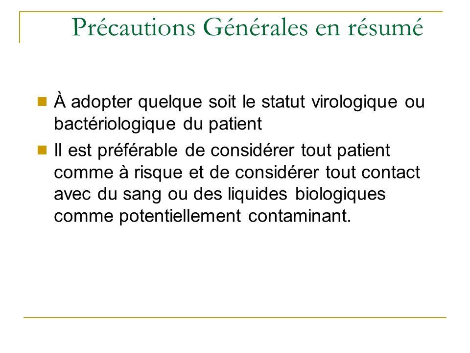 Précautions Générales en résumé À adopter quelque soit le statut virologique ou bactériologique du patient Il est préférable de considérer tout patien
