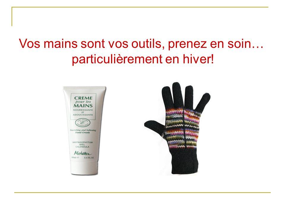 Vos mains sont vos outils, prenez en soin… particulièrement en hiver!
