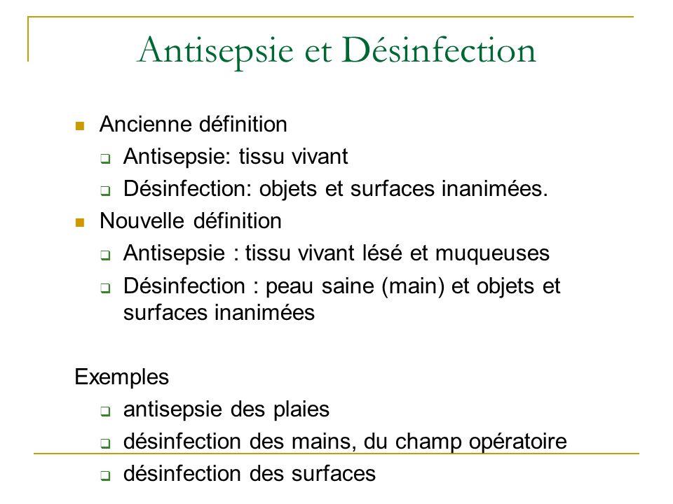 Antisepsie et Désinfection Ancienne définition Antisepsie: tissu vivant Désinfection: objets et surfaces inanimées. Nouvelle définition Antisepsie : t