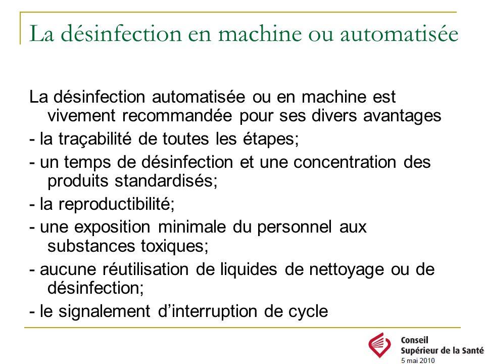 La désinfection en machine ou automatisée La désinfection automatisée ou en machine est vivement recommandée pour ses divers avantages - la traçabilit