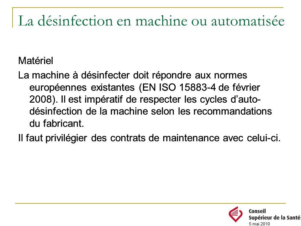 Matériel La machine à désinfecter doit répondre aux normes européennes existantes (EN ISO 15883-4 de février 2008). Il est impératif de respecter les