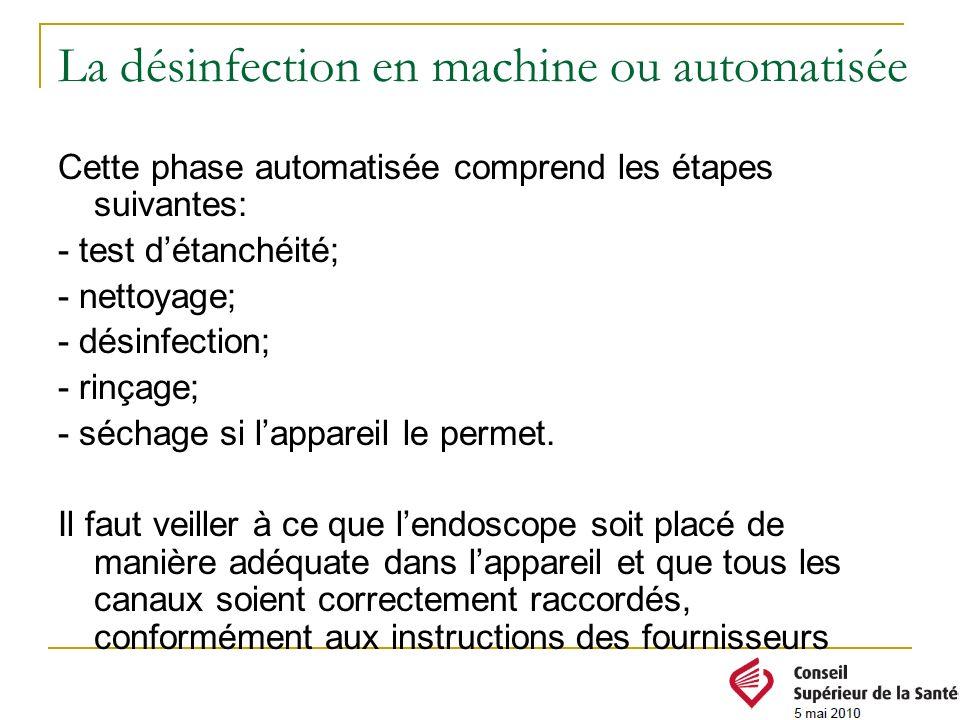 La désinfection en machine ou automatisée Cette phase automatisée comprend les étapes suivantes: - test détanchéité; - nettoyage; - désinfection; - ri