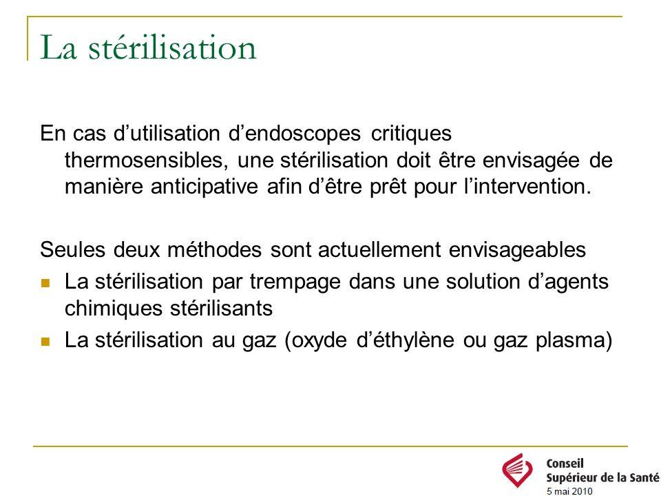 La stérilisation En cas dutilisation dendoscopes critiques thermosensibles, une stérilisation doit être envisagée de manière anticipative afin dêtre p