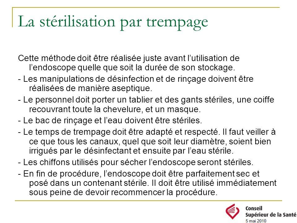 Cette méthode doit être réalisée juste avant lutilisation de lendoscope quelle que soit la durée de son stockage. - Les manipulations de désinfection