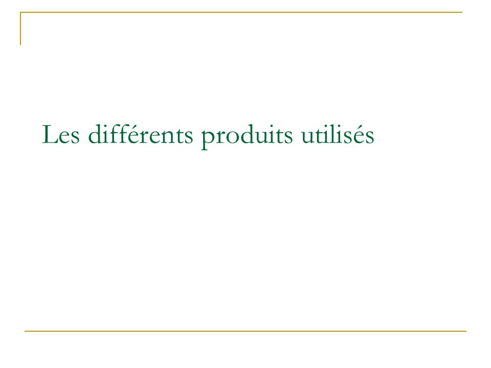 Les différents produits utilisés