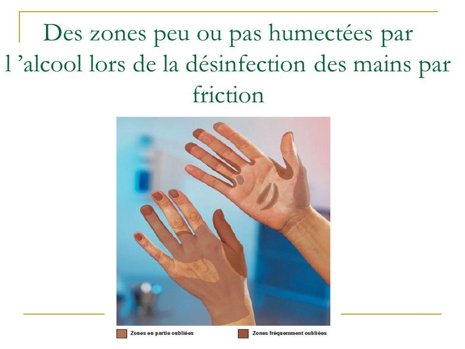 Des zones peu ou pas humectées par l alcool lors de la désinfection des mains par friction