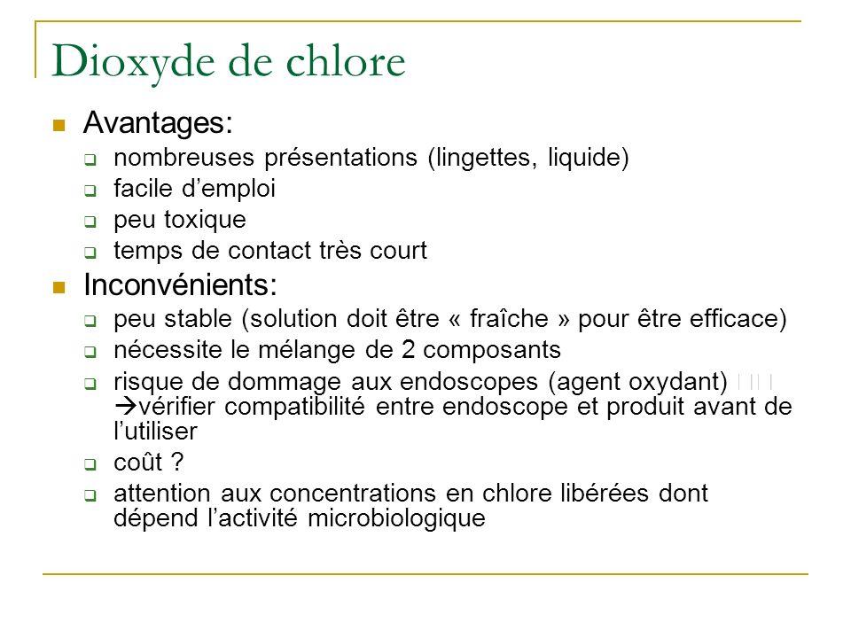Dioxyde de chlore Avantages: nombreuses présentations (lingettes, liquide) facile demploi peu toxique temps de contact très court Inconvénients: peu s