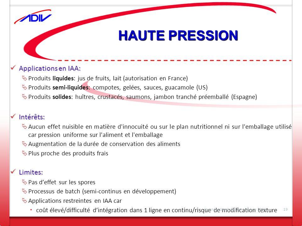 HAUTE PRESSION Applications en IAA: Applications en IAA: Produits liquides: jus de fruits, lait (autorisation en France) Produits semi-liquides: compo