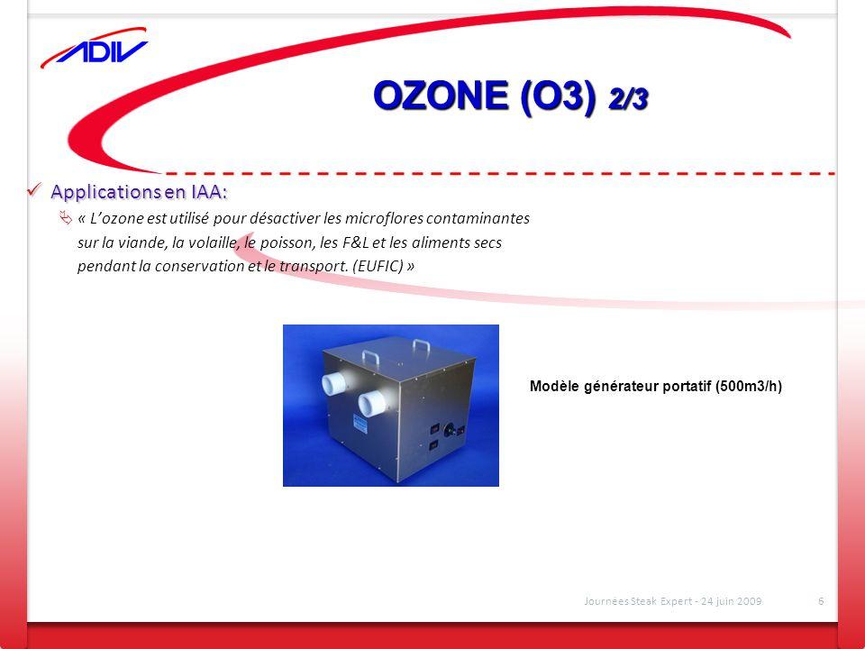 OZONE (O3) 2/3 Applications en IAA: Applications en IAA: « Lozone est utilisé pour désactiver les microflores contaminantes sur la viande, la volaille