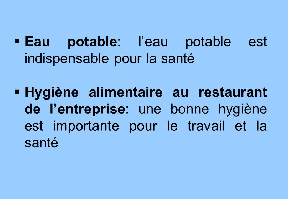 10 Eau potable: leau potable est indispensable pour la santé Hygiène alimentaire au restaurant de lentreprise: une bonne hygiène est importante pour le travail et la santé