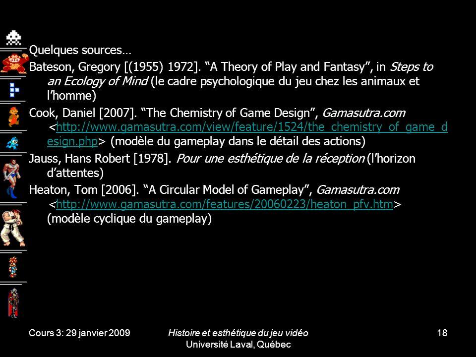 Cours 3: 29 janvier 2009Histoire et esthétique du jeu vidéo Université Laval, Québec 18 Quelques sources… Bateson, Gregory [(1955) 1972].