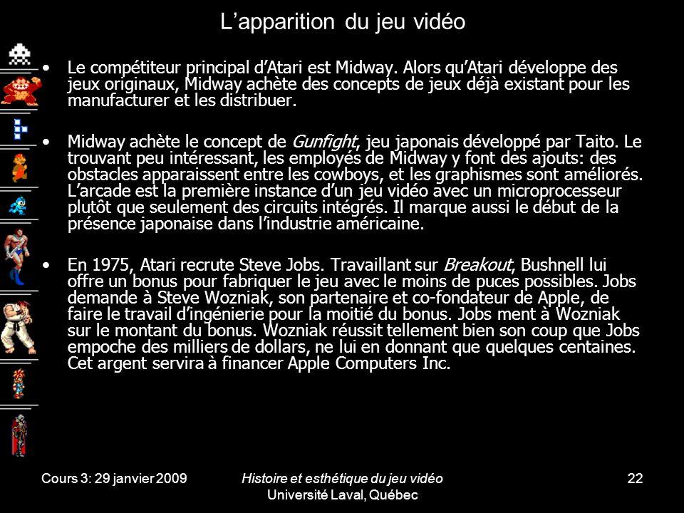 Cours 3: 29 janvier 2009Histoire et esthétique du jeu vidéo Université Laval, Québec 22 Lapparition du jeu vidéo Le compétiteur principal dAtari est Midway.