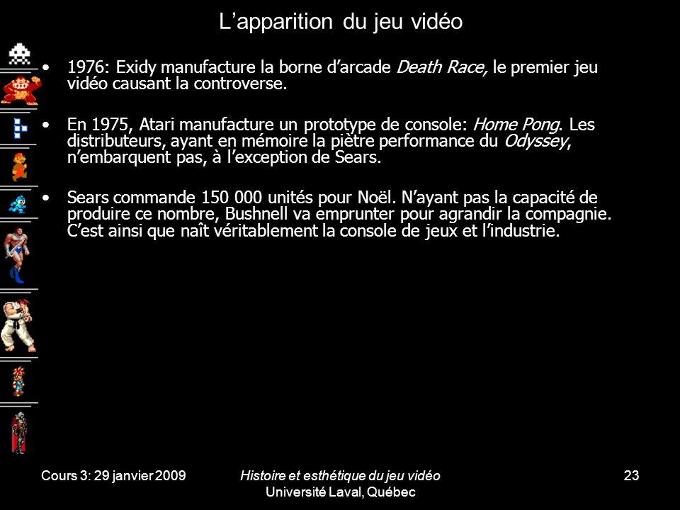 Cours 3: 29 janvier 2009Histoire et esthétique du jeu vidéo Université Laval, Québec 23 Lapparition du jeu vidéo 1976: Exidy manufacture la borne darcade Death Race, le premier jeu vidéo causant la controverse.