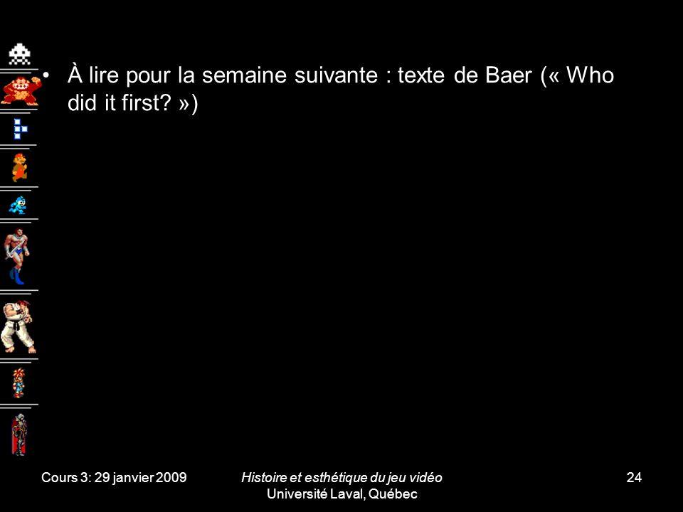 Cours 3: 29 janvier 2009Histoire et esthétique du jeu vidéo Université Laval, Québec 24 À lire pour la semaine suivante : texte de Baer (« Who did it first.