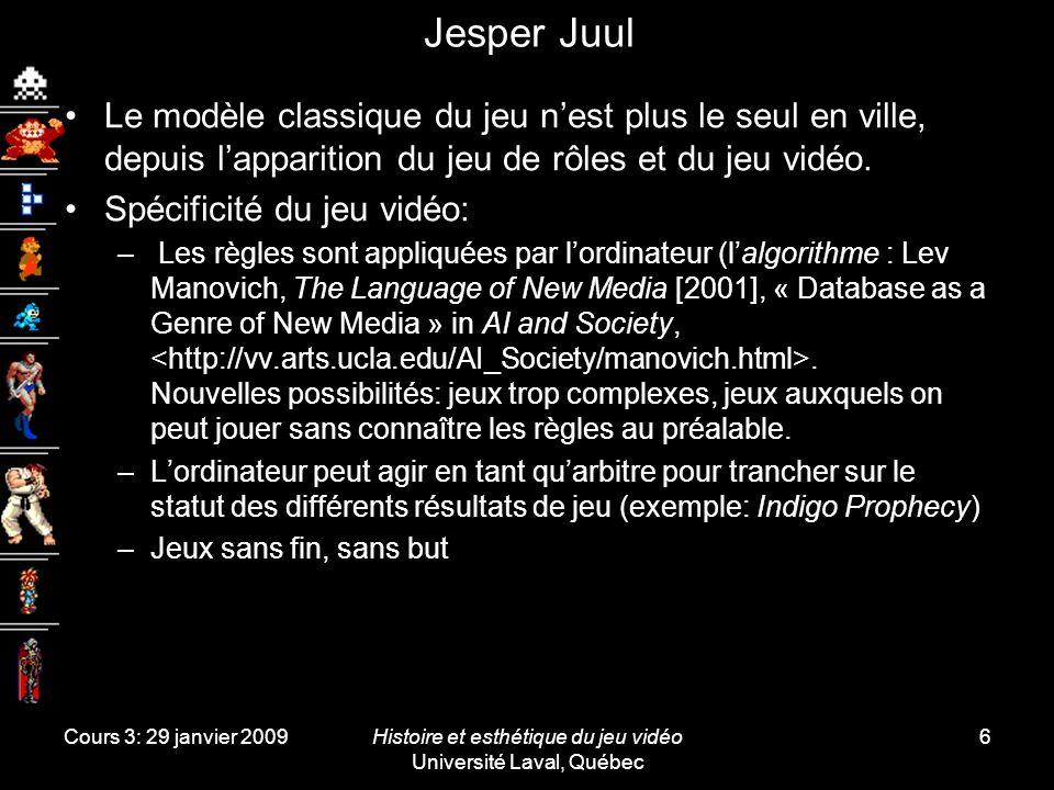 Cours 3: 29 janvier 2009Histoire et esthétique du jeu vidéo Université Laval, Québec 6 Jesper Juul Le modèle classique du jeu nest plus le seul en ville, depuis lapparition du jeu de rôles et du jeu vidéo.