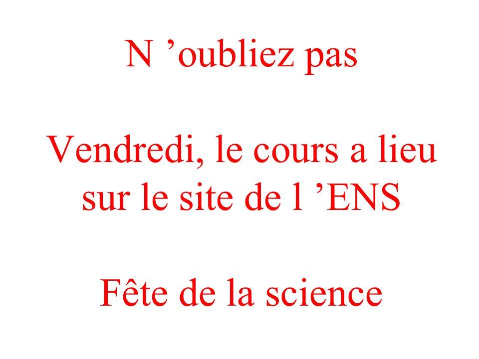N oubliez pas Vendredi, le cours a lieu sur le site de l ENS Fête de la science